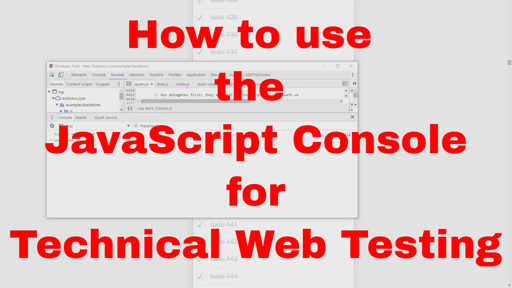 How to use the JavaScript Console for Technical Web Testing