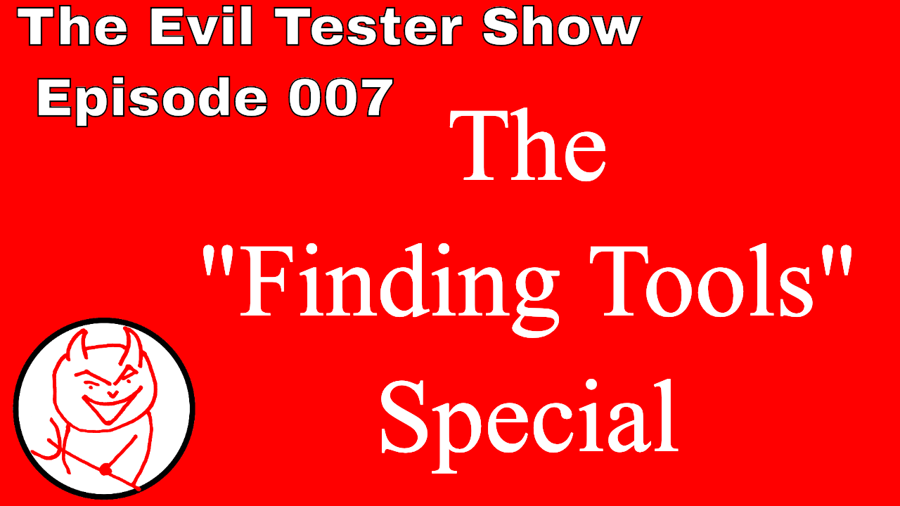Episode 007 - Finding Tools Special 2019 - The Evil Tester