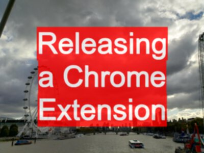 How to Release a Chrome Extension to the Chrome Store