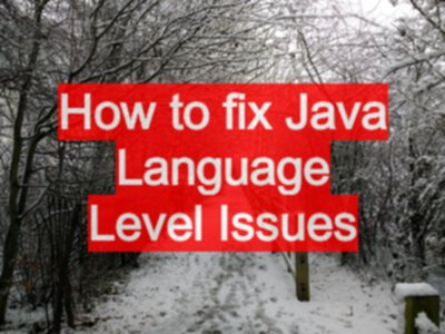 How to fix Java Language Level Issues - EvilTester com