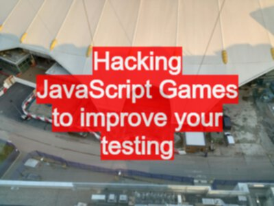 Hacking JavaScript Games to improve your testing