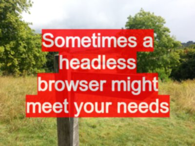 Sometimes a headless browser might meet your needs