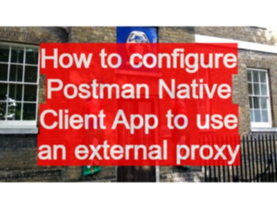 How to configure Postman Native Client App to use an external proxy