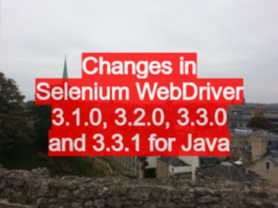 Changes in Selenium WebDriver 3 1 0, 3 2 0, 3 3 0 and 3 3 1