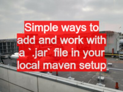 Simple ways to add and work with a ` jar` file in your local