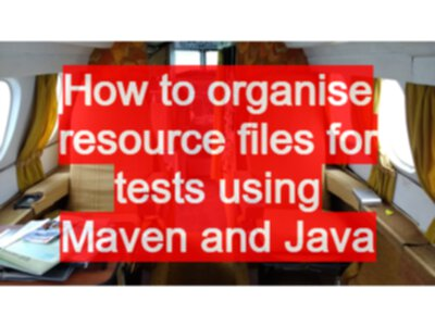 How to organise resource files for tests using Maven and