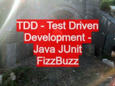 TDD - Test Driven Development - Java JUnit FizzBuzz