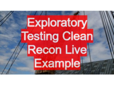 Exploratory Testing Clean Recon Live Example - EvilTester com
