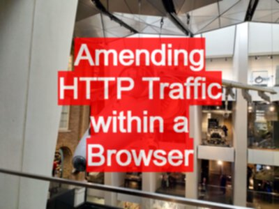 Amending HTTP Traffic within a Browser - Chrome, Safari, Firefox, and Edge