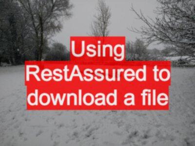 How to download a file with RestAssured - EvilTester com
