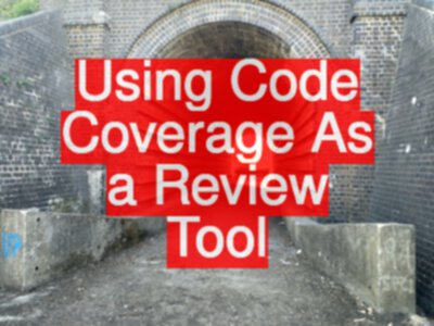Using Code Coverage As a Review Tool
