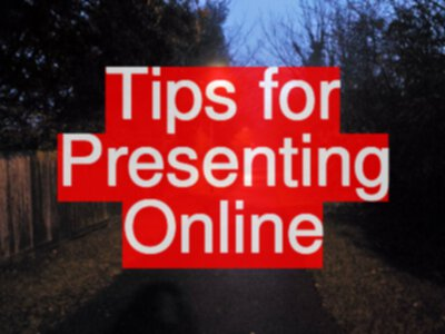 Tips for Presenting Online
