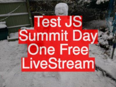 Test JS Summit Day One LiveStream