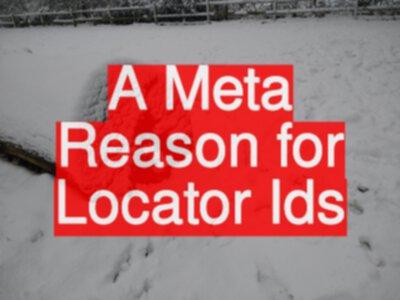 A Meta Reason for Locator Ids