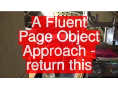 How to Create Fluent Page Objects