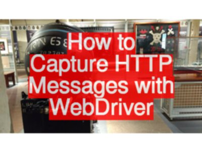 How to Capture HTTP Messages with WebDriver