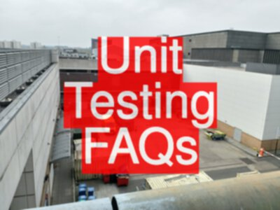 Unit Testing FAQs and Lessons Learned